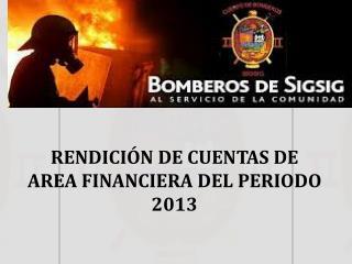 RENDICIÓN DE CUENTAS DE  AREA FINANCIERA DEL PERIODO 2013