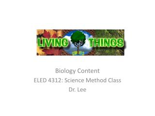 Biology Content ELED 4312: Science Method Class Dr. Lee