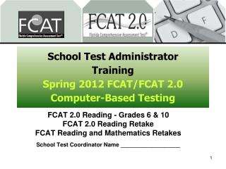 School Test Administrator  Training Spring 2012 FCAT/FCAT 2.0 Computer-Based Testing