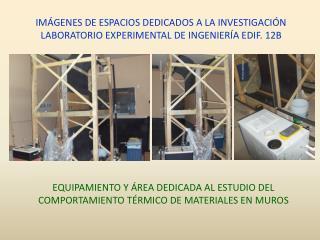 IMÁGENES DE ESPACIOS DEDICADOS A LA INVESTIGACIÓN LABORATORIO EXPERIMENTAL DE INGENIERÍA EDIF. 12B