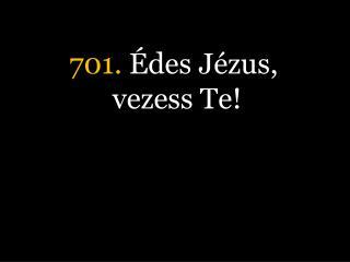 701.  Édes Jézus, vezess Te!