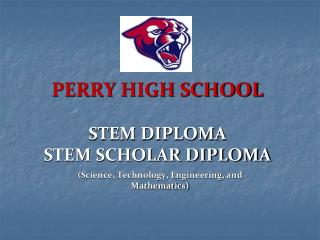 PERRY HIGH SCHOOL STEM DIPLOMA STEM SCHOLAR DIPLOMA