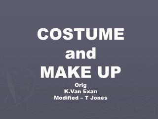COSTUME and MAKE UP Orig K.Van Exan Modified – T Jones
