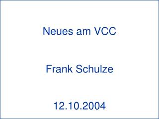 Neues am VCC Frank Schulze 12.10.2004