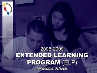 2008-2009  EXTENDED LEARNING PROGRAM  (ELP) for Middle Schools