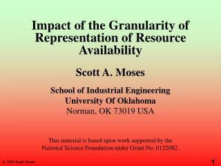 Impact of the Granularity of Representation of Resource Availability Scott A. Moses
