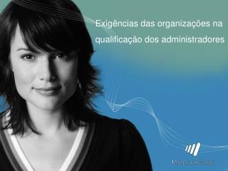 Exigências das organizações na qualificação dos administradores