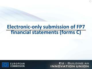 Electronic-only submission of FP7 financial statements (forms C)