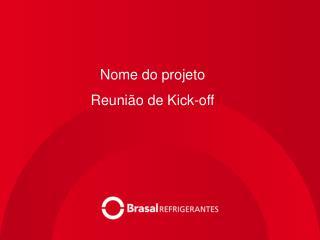Nome do projeto Reuni�o de Kick-off
