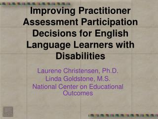 Laurene  Christensen, Ph.D. Linda Goldstone, M.S. National Center on Educational Outcomes