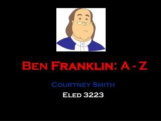 Ben  Franklin : A - Z