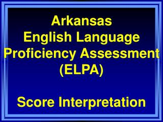 Arkansas English Language Proficiency Assessment (ELPA) Score Interpretation
