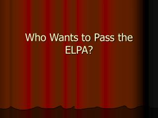 Who Wants to Pass the ELPA?