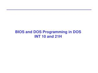 BIOS and DOS Programming in DOS INT 10 and 21H