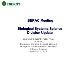 Sharlene C. Weatherwax, Ph.D. Director Biological Systems Science Division