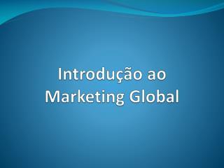 Introdução ao  Marketing Global