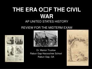 THE ERA O F THE CIVIL WAR AP UNITED STATES HISTORY REVIEW FOR THE MIDTERM EXAM