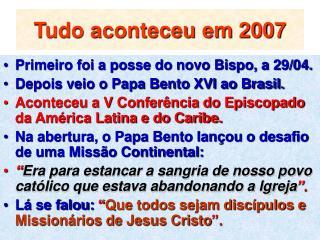 Tudo aconteceu em 2007