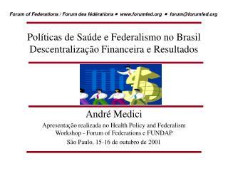 Políticas de Saúde e Federalismo no Brasil Descentralização Financeira e Resultados
