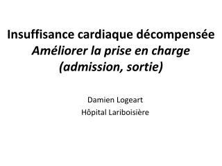 Insuffisance cardiaque décompensée Améliorer la prise en charge (admission, sortie)