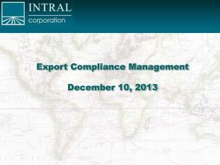 Export Compliance Management December 10, 2013