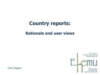 Country reports: Rationale and user views
