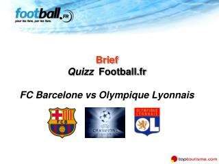 Brief Quizz   Football.fr  FC Barcelone vs Olympique Lyonnais