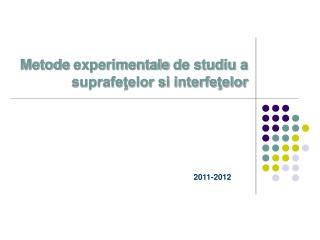 Metode  experimentale  de studiu a suprafeţelor  si interfeţelor