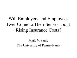 Will Employers and Employees Ever Come to Their Senses about Rising Insurance Costs?