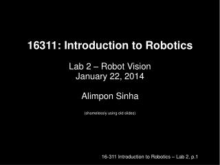 16311: Introduction to Robotics Lab 2 – Robot Vision January 22, 2014 Alimpon Sinha