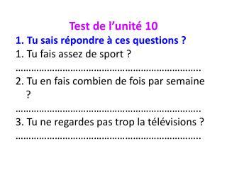 Test de l 'unité 10 1. Tu sais répondre à ces questions ? 1. Tu fais assez de sport ?