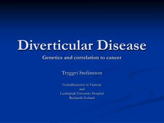 Diverticular Disease Genetics and correlation to cancer
