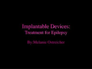 Implantable Devices: Treatment for Epilepsy