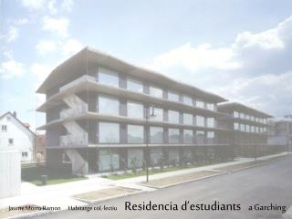 Jaume Morro  Ramon Habitatge coL·lectiu Residencia  d'estudiants a  Garching