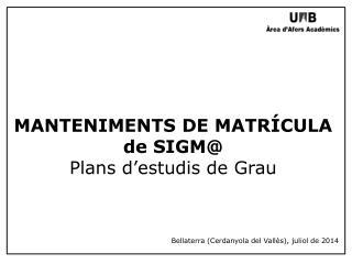 MANTENIMENTS DE MATRÍCULA de SIGM@ Plans d'estudis de Grau