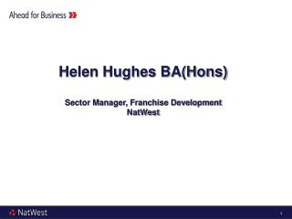 Helen Hughes BA(Hons) Sector Manager, Franchise Development NatWest