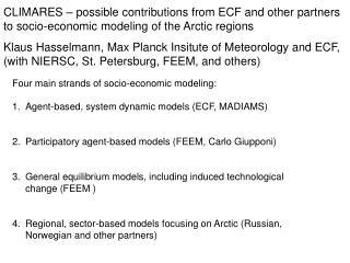 Four main strands of socio-economic modeling:  Agent-based, system dynamic models (ECF, MADIAMS)