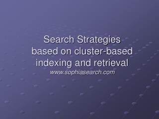 Search Strategies based on cluster-based indexing and retrieval sophiasearch