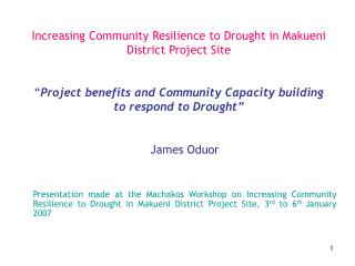 Increasing Community Resilience to Drought in Makueni District Project Site    Project benefits and Community Capacity b