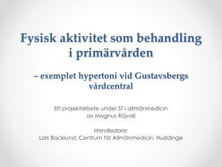 Fysisk aktivitet som behandling  i prim�rv�rden �  exemplet hypertoni vid Gustavsbergs v�rdcentral