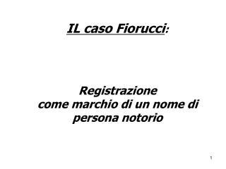 IL caso Fiorucci :  Registrazione  come marchio di un nome di persona notorio