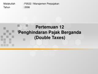 Pertemuan 12 Penghindaran Pajak Berganda (Double Taxes)