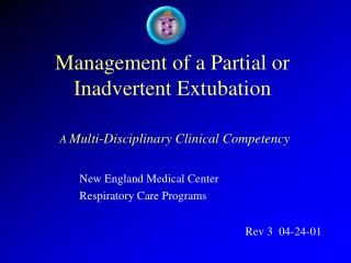 Management of a Partial or Inadvertent Extubation   A Multi-Disciplinary Clinical Competency