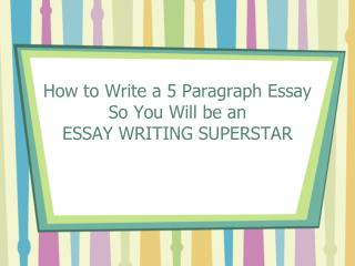 How to Write a 5 Paragraph Essay  So You Will be an  ESSAY WRITING SUPERSTAR