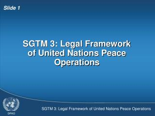 SGTM 3: Legal Framework of United Nations Peace Operations
