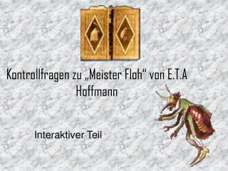 """Kontrollfragen zu """"Meister Floh"""" von E.T.A Hoffmann"""