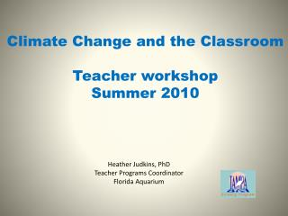 Heather Judkins, PhD Teacher Programs Coordinator Florida Aquarium