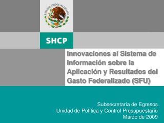 Subsecretaría de Egresos Unidad de Política y Control Presupuestario Marzo de 2009