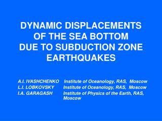 DYNAMIC DISPLACEMENTS OF THE SEA BOTTOM DUE TO SUBDUCTION ZONE EARTHQUAKES