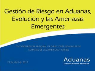 Gestión de Riesgo en Aduanas, Evolución y las Amenazas Emergentes
